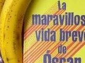"maravillosa vida breve Óscar Wao"", Junot Díaz"