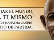 """quieres cambiar mundo cámbiate mismo"""". Quizá esta inspiración Mahatma Gandhi mejor punto partida."""