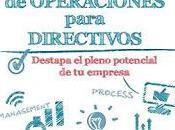 Gestión operaciones para directivos: Destapa pleno potencial empresa