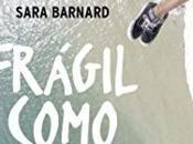 Reseña: Frágil como nosotras, fuerte amistad Sara Barnard