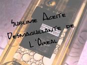 Sublime Aceite Desmaquillante L'Oreal ¿Desmaquilla verdad?