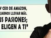 """Jeff Bezos, presidente Amazon, piensa deberíamos dejarnos llevar más. eliges pasiones; pasiones eligen ti""""."""