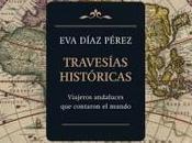 """Travesías históricas. Viajeros andaluces contaron mundo"", Díaz Pérez"