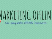Marketing Offline pequeño gran impacto