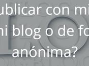 ¿Debo publicar nombre blog forma anónima?