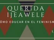 Reseña Querida Ijeawele. Cómo educar feminismo Chimamanda Ngozi Adichie