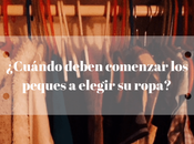 ¿Cuándo deben comenzar peques elegir ropa?
