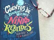 """Cuentos buenas noches para niñas rebeldes"", Elena Favilli Francesca Cavallo."