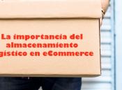 importancia almacenamiento logístico eCommerce