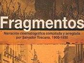Fragmentos. Narración cinematográfica compilada arreglada Salvador Toscano