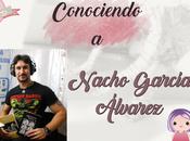 (Entrevista) Conociendo Nacho García Álvarez