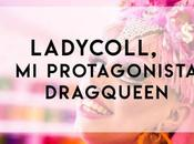 Ladycoll, protagonista dragqueen