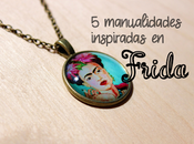 Cinco manualidades inspiradas Frida