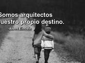 Somos arquitectos nuestro propio destino.