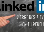 errores LinkedIn hacen