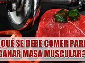 ¿Qué debe comer para ganar masa muscular magra?