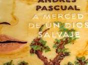 merced dios salvaje andrés pascual