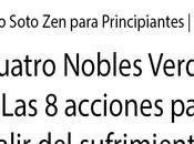 Budismo Soto para Principiantes. Cuatro Nobles Verdades Noble Camino Óctuple