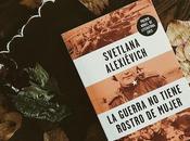 Reseña: guerra tiene rostro mujer Svetlana Alexiévich