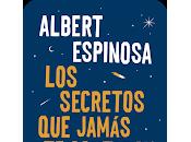 Reseña: secretos jamás contaron- Albert Espinosa