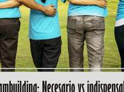 Teambuilding: Necesario imprescindible