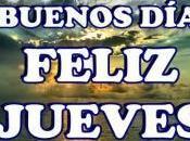 buenos dias feliz bendecido jueves