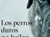 Reseña: perros duros bailan Arturo Pérez-Reverte