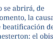 HABRÁ ESPERAR... Sobre causa beatificación Chesterton