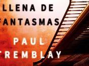 """""""Una cabeza llena fantasmas"""" Paul Tremblay: original historia terror moderno"""