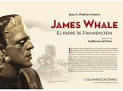 """James Whale. padre Frankenstein"" nuevo libro Juan A.Pedrero Santos"