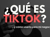 ¿Qué TikTok cómo usarlo para negocio?