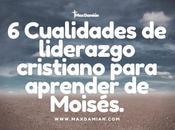 Cualidades liderazgo cristiano para aprender Moisés