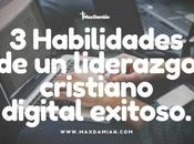 Habilidades liderazgo cristiano digital exitoso