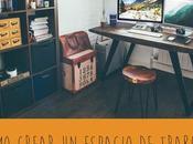 Cómo crear espacio trabajo adecuado casa