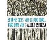 """dices ven, dejo todo... pero dime ven"""" Albert Espinosa"""