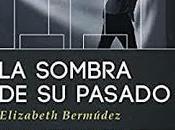 """Reseña sombra pasado"""" Elizabeth Bermúdez"""