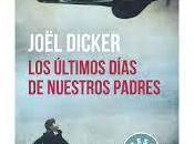 """""""Los últimos días nuestros padres"""" Joël Dicker"""