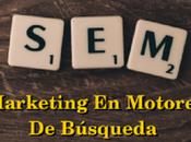 Marketing Motores Búsquedas?: SEM, Definición Importancia