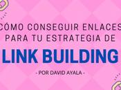 Cómo conseguir enlaces para estrategia Link Building