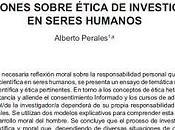 Reflexiones sobre ética investigación seres humanos Alberto Perales