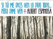 Literatura dices dejo todo... pero dime ven, Albert Espinosa